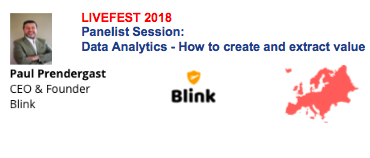 Paul Prendergast from Blink speaks @ Data & Analytics – How to create and extract value panel session – Europe LIVEFEST 2018